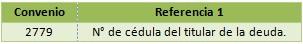 Convenio: 2779 - referencia 1: No. de cedula del titular de la deuda
